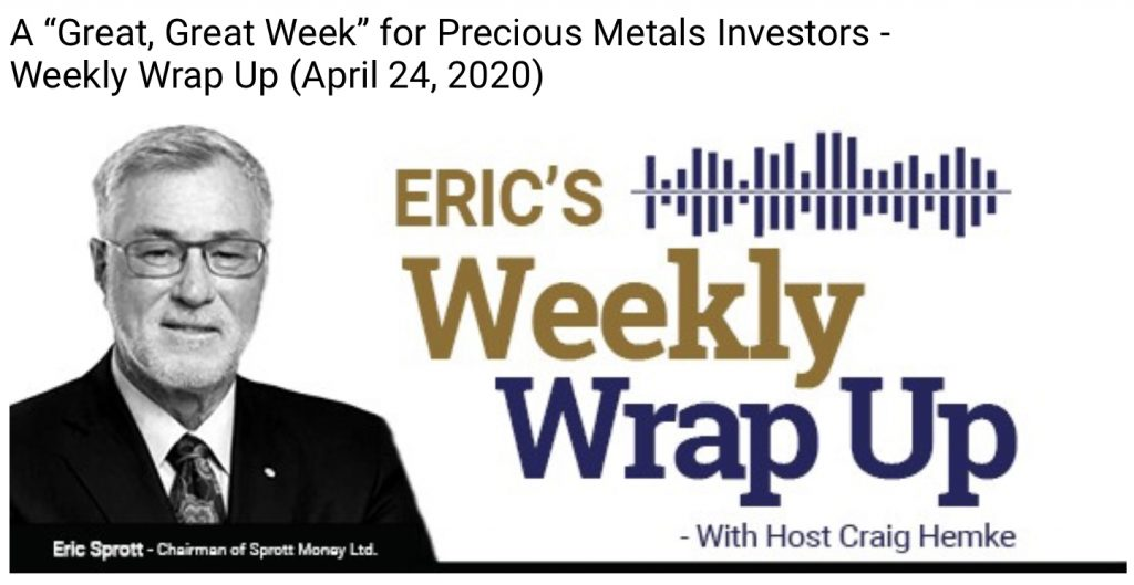 "A ""Great, Great Week"" for Precious Metals Investors – Weekly Wrap Up (April 24, 2020)"