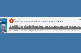The Metals, Money, and Markets Weekly by Mickey Fulp – May 1, 2020