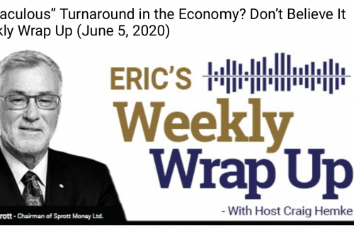 """A """"Miraculous"""" Turnaround in the Economy? Don't Believe It – Weekly Wrap Up (June 5, 2020)"""
