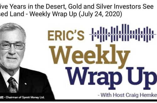 After Five Years in the Desert, Gold and Silver Investors See Promised Land – Weekly Wrap Up (July 24, 2020)