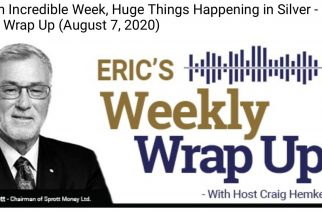 After an Incredible Week, Huge Things Happening in Silver – Weekly Wrap Up (August 7, 2020)