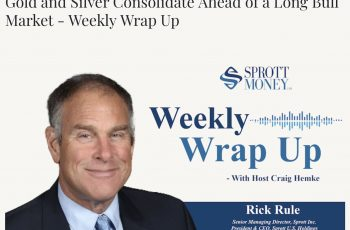 Gold and Silver Consolidate Ahead of a Long Bull Market – Weekly Wrap Up