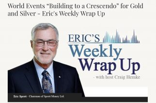 "World Events ""Building to a Crescendo"" for Gold and Silver – Eric's Weekly Wrap Up"