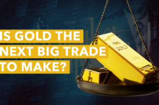 Is Gold the Next Big Trade To Make?