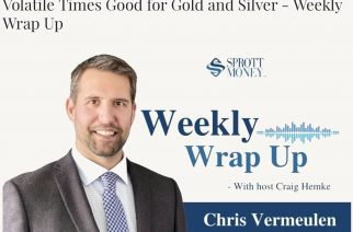 Volatile Times Good for Gold and Silver – Weekly Wrap Up